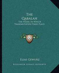The Qabalah: The Vessel in Which Transmutation Takes Place by Elias Gewurz