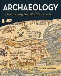 Archaeology - Discovering the Worlds Secrets by Gaynor Aaltonen
