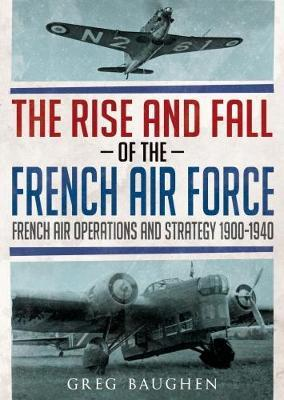 The Rise and Fall of the French Air Force by Greg Baughen image