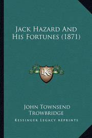 Jack Hazard and His Fortunes (1871) by John Townsend Trowbridge