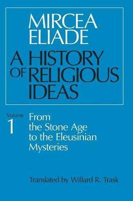 A History of Religious Ideas: v. 1 by Mircea Eliade