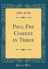 Paul Pry Comedy in Three (Classic Reprint) by John Poole image