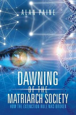 Dawning of the Matriarch Society by Alan Paine