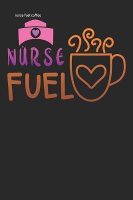 nurse fuel coffee by Scrub Lives Publishers