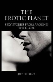 The Erotic Planet: Sexy Stories from Around the Globe by Jeff, Laurent image