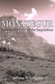 Montsegur: Love in the Time of the Inquisition by Jerome V. Lofgren image