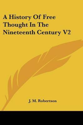 A History of Free Thought in the Nineteenth Century V2 by J.M. Robertson image