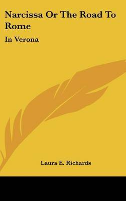 Narcissa or the Road to Rome: In Verona by Laura E Richards image
