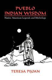 Pueblo Indian Wisdom by Teresa Pijoan image