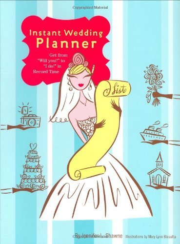 Instant Wedding Planner: Get from Will You to I Do in Record Time by Jennifer L. Shawne