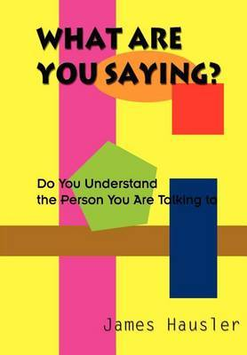 What are You Saying?: Do You Understand the Person You are Talking to by James Hausler image