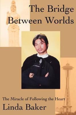 The Bridge Between Worlds by Linda Baker