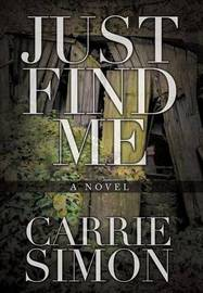 Just Find Me by Carrie Simon