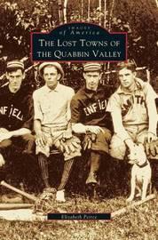 Lost Towns of Quabbin Valley by Elizabeth Peirce
