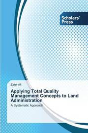 Applying Total Quality Management Concepts to Land Administration by Ali Zahir