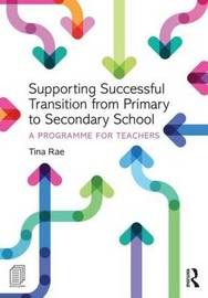 Supporting Successful Transition from Primary to Secondary School by Tina Rae