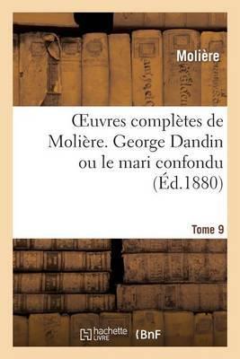 Oeuvres Completes de Moliere. Tome 9 George Dandin Ou Le Mari Confondu by . Moliere