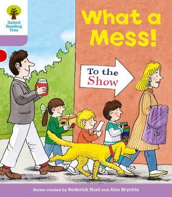 Oxford Reading Tree: Level 1+: More Patterned Stories: What a Mess! by Gill Howell