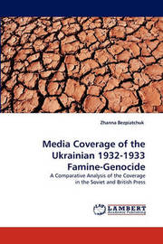 Media Coverage of the Ukrainian 1932-1933 Famine-Genocide by Zhanna Bezpiatchuk