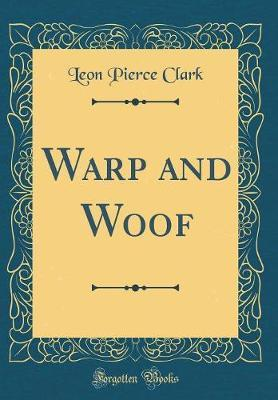 Warp and Woof (Classic Reprint) by Leon Pierce Clark image