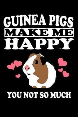 Guinea Pigs Make Me Happy You Not So Much by Marko Marcus