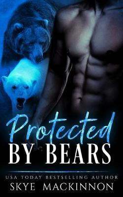 Protected by Bears by Skye Mackinnon