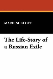 The Life-Story of a Russian Exile by Marie Sukloff image