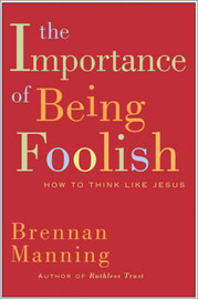 The Importance Of Being Foolish by Brennan Manning image