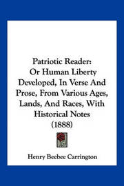 Patriotic Reader: Or Human Liberty Developed, in Verse and Prose, from Various Ages, Lands, and Races, with Historical Notes (1888) by Henry Beebee Carrington image