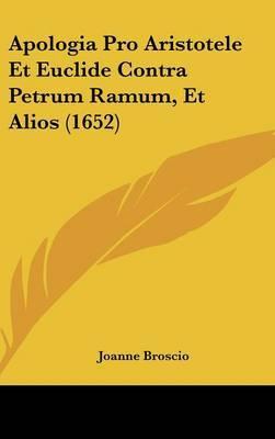 Apologia Pro Aristotele Et Euclide Contra Petrum Ramum, Et Alios (1652) by Joanne Broscio image