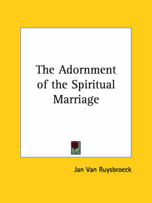 The Adornment of the Spiritual Marriage by Jan Van Ruysbroeck