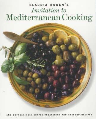 Claudia Roden's Invitation to Mediterranean Cooking: 150 Vegetarian and Seafood Recipes by Claudia Roden
