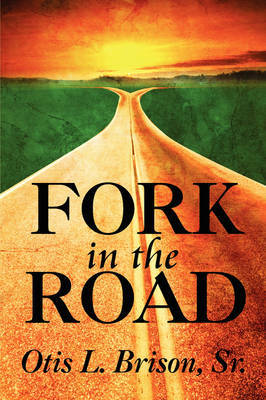 Fork in the Road by Sr. Otis L. Brison