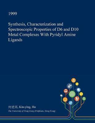Synthesis, Characterization and Spectroscopic Properties of D6 and D10 Metal Complexes with Pyridyl Amine Ligands by Kin-Ying Ho image
