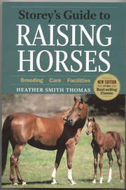Storeys Guide to Raising Horses by Heather Smith Thomas