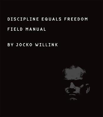 Discipline Equals Freedom by Jocko Willink