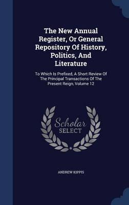 The New Annual Register, or General Repository of History, Politics, and Literature by Andrew Kippis image