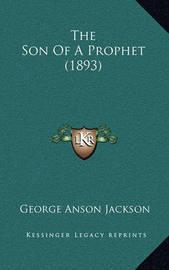 The Son of a Prophet (1893) the Son of a Prophet (1893) by George Anson Jackson