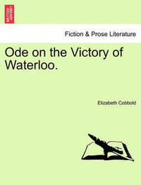 Ode on the Victory of Waterloo. by Elizabeth Cobbold