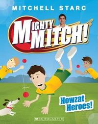 Mighty Mitch #2: Howzat Heroes! by Starc,Mitchell