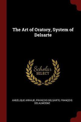 The Art of Oratory, System of Delsarte by Angelique Arnaud image