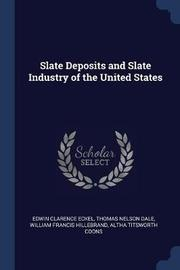 Slate Deposits and Slate Industry of the United States by Edwin Clarence Eckel