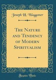 The Nature and Tendency of Modern Spiritualism (Classic Reprint) by Joseph H Waggoner image