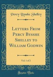 Letters from Percy Bysshe Shelley to William Godwin, Vol. 1 of 2 (Classic Reprint) by Percy Bysshe Shelley image