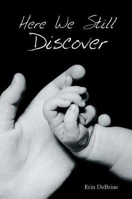 Here We Still Discover by Erin Debrine