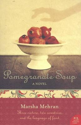 Pomegranate Soup by Marsha Mehran