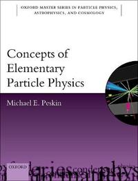 Concepts of Elementary Particle Physics by Michael E. Peskin