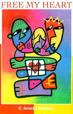Free My Heart by E. Amado Williams