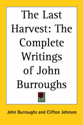 The Last Harvest: The Complete Writings of John Burroughs by John Burroughs