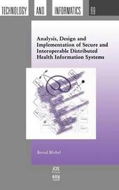 Analysis, Design and Implementation of Secure and Interoperable Distributed Health Information Systems by B. Blobel